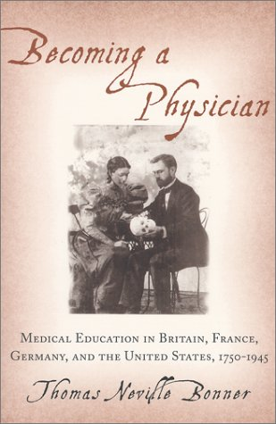 Becoming a Physician: Medical Education in Britain,: Bonner, Thomas Neville