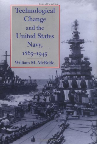 9780801864865: Technological Change and the United States Navy, 1865–1945 (Johns Hopkins Studies in the History of Technology)
