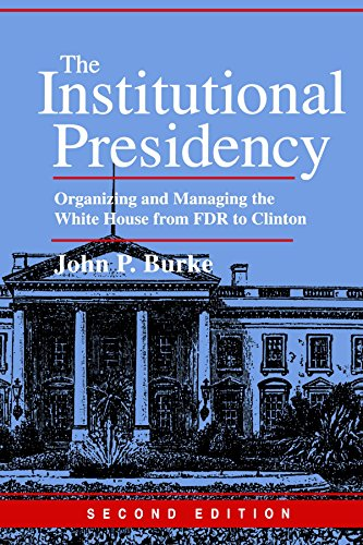 9780801865015: The Institutional Presidency: Organizing and Managing the White House from FDR to Clinton (Interpreting American Politics)
