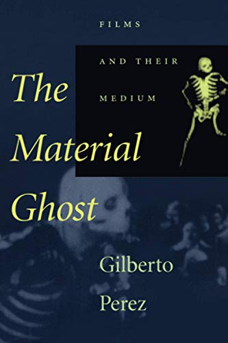 9780801865237: The Material Ghost: Films and Their Medium