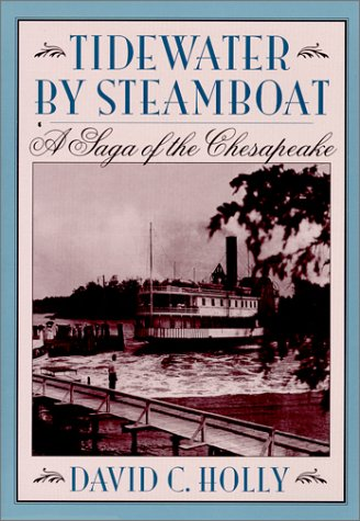 Tidewater by Steamboat: A Saga of the Chesapeake: Holly, Professor David C.
