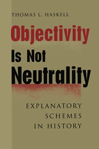 Objectivity Is Not Neutrality: Explanatory Schemes in History