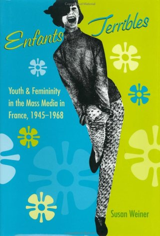 9780801865398: Enfants Terribles: Youth and Femininity in the Mass Media in France, 1945-1968