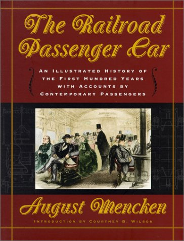 9780801865411: The Railroad Passenger Car: An Illustrated History of the First Hundred Years, with Accounts by Contemporary Passengers