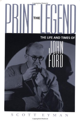 9780801865602: Print the Legend: The Life and Times of John Ford