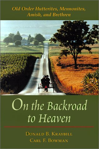 9780801865657: On the Backroad to Heaven: Old Order Hutterites, Mennonites, Amish, and Brethren (Center Books in Anabaptist Studies)