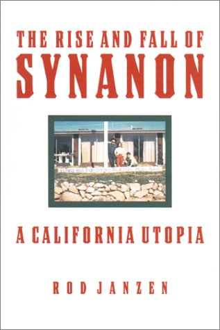 The Rise and Fall of Synanon: A California Utopia: Janzen, Professor Rod