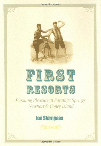 9780801865862: First Resorts: Pursuing Pleasure at Saratoga Springs, Newport, and Coney Island