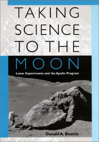 Taking Science to the Moon: Lunar Experiments and the Apollo Program (New Series in NASA History)