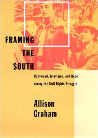 Framing the South - Hollywood, Television, and Race during the Civil Rights Struggle: schoen, ...