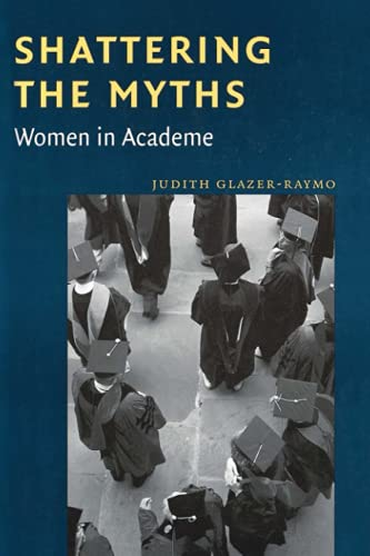 9780801866418: Shattering the Myths: Women in Academe