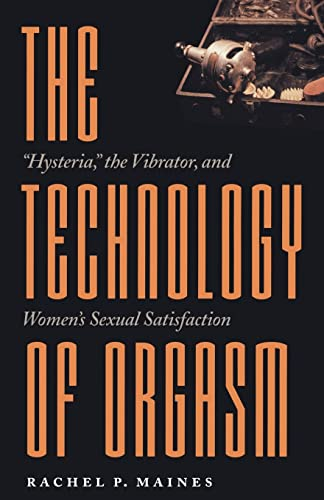 9780801866463: The Technology of Orgasm: Hysteria, the Vibrator, and Women's Sexual Satisfaction