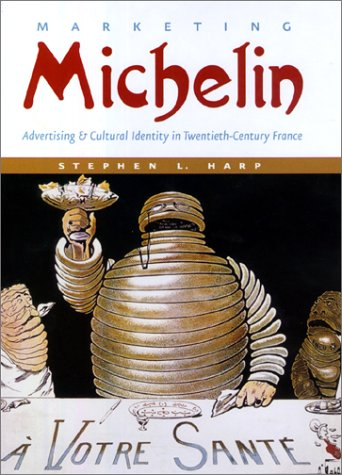 Marketing Michelin: Advertising and Cultural Identity in Twentieth-Century France (Hardback): ...