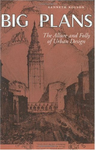 9780801866791: Big Plans: The Allure and Folly of Urban Design (Center Books on Contemporary Landscape Design)