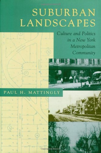 9780801866807: Suburban Landscapes: Culture and Politics in a New York Metropolitan Community (Creating the North American Landscape)