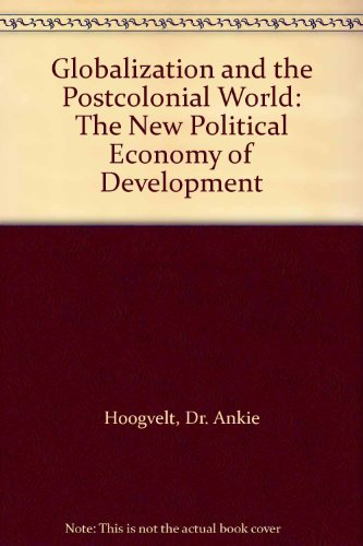 Globalization and the Postcolonial World: The New: Dr. Ankie Hoogvelt