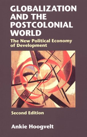 Globalization and the Postcolonial World: The New: Ankie Hoogvelt
