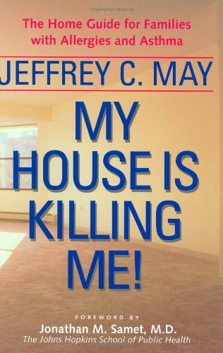 MY HOUSE IS KILLING ME! : The Home Guide for Families With Allergies and Asthma