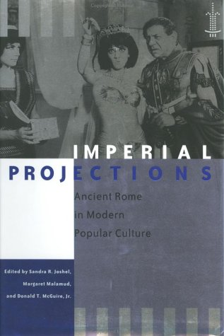 9780801867422: Imperial Projections: Ancient Rome in Modern Popular Culture