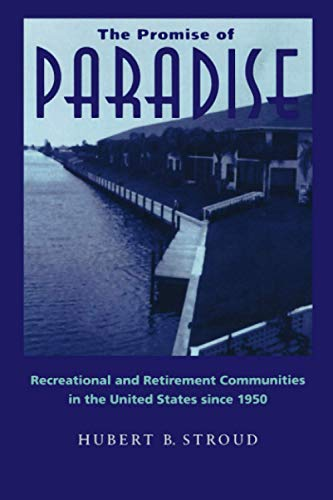 The Promise of Paradise: Recreational and Retirement Communities in the United States Since 1950: ...