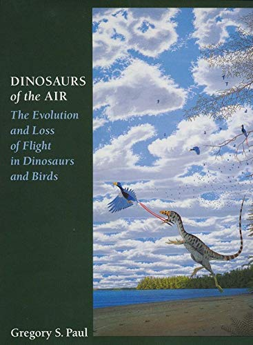 Dinosaurs of the Air: The Evolution and Loss of Flight in Dinosaurs and Birds: Paul, Gregory S.