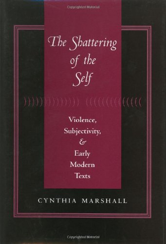 9780801867781: The Shattering of the Self: Violence, Subjectivity, and Early Modern Texts