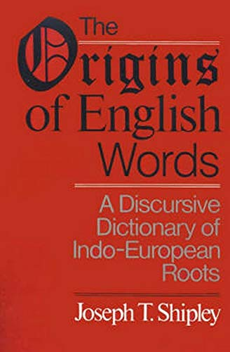 9780801867842: The Origins of English Words: A Discursive Dictionary of Indo-European Roots