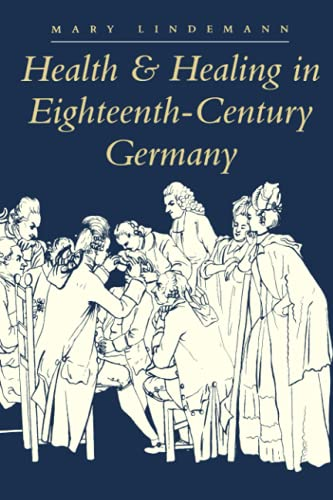 9780801867859: Health and Healing in Eighteenth-Century Germany (The Henry E. Sigerist Series in the History of Medicine)