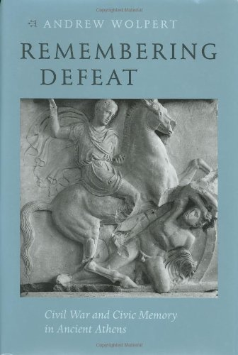 Remembering Defeat: Civil War and Civic Memory in Ancient Athens: Wolpert, Andrew