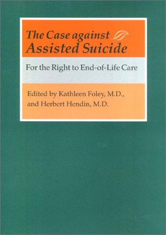 9780801867927: The Case against Assisted Suicide: For the Right to End-of-Life Care