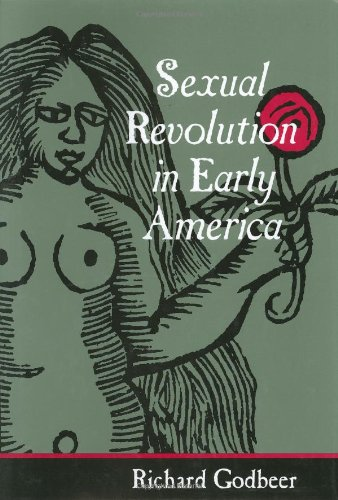 Sexual Revolution in Early America: Godbeer, Richard