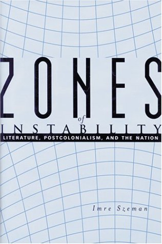 9780801868030: Zones of Instability: Literature, Postcolonialism, and the Nation