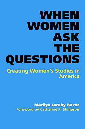 When Women Ask the Questions: Creating Women's Studies in America: Boxer, Marilyn Jacoby