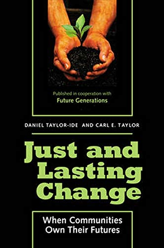 Just and Lasting Change: When Communities Own Their Futures: Taylor, Daniel; Taylor, Carl E.