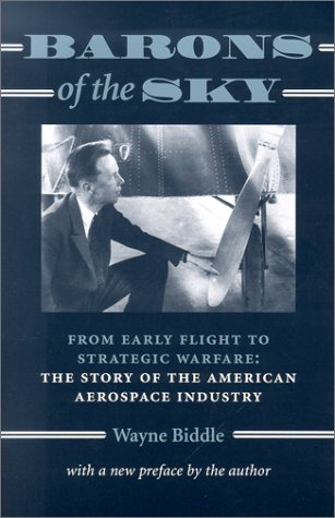 Barons of the Sky: From Early Flight to Strategic Warfare: The Story of the American Aerospace ...