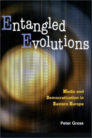 9780801868528: Entangled Evolutions: Media and Democratization in Eastern Europe