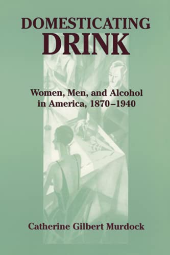 9780801868702: Domesticating Drink: Women, Men, and Alcohol in America, 1870-1940 (Gender Relations in the American Experience)