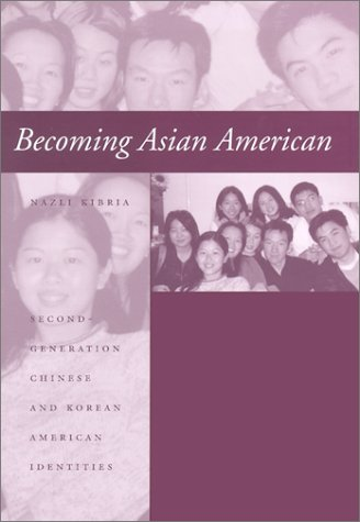 Becoming Asian American: Second-Generation Chinese and Korean American Identities: Kibria, ...