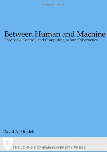 9780801868955: Between Human and Machine: Feedback, Control, and Computing before Cybernetics (Johns Hopkins Studies in the History of Technology)