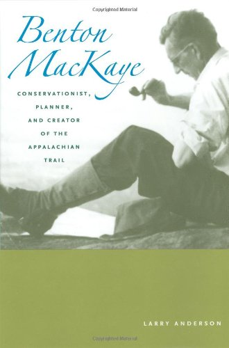 9780801869020: Benton MacKaye: Conservationist, Planner, and Creator of the Appalachian Trail (Creating the North American Landscape)