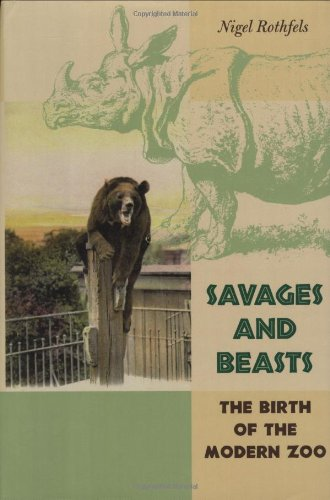 Savages and Beasts : The Birth of the Modern Zoo