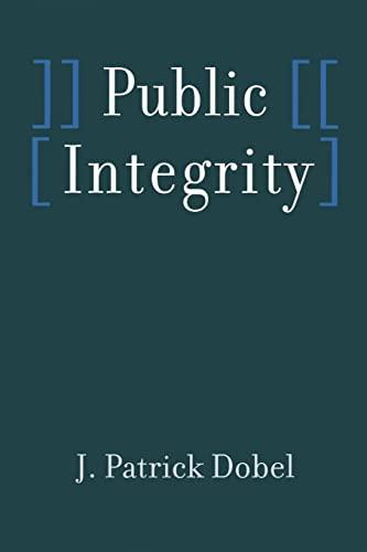 Public Integrity: Dobel, J. Patrick
