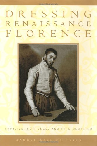 9780801869396: Dressing Renaissance Florence: Families, Fortunes, and Fine Clothing (The Johns Hopkins University Studies in Historical and Political Science)