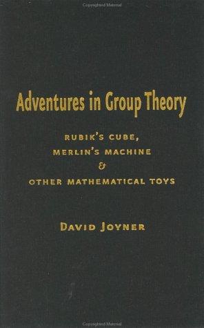 Adventures in Group Theory: Rubik's Cube, Merlin's: Joyner, Professor David