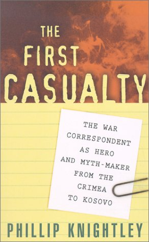 9780801869518: The First Casualty: The War Correspondent as Hero and Myth-Maker from the Crimea to Kosovo