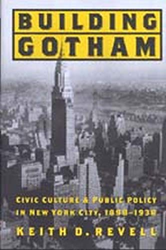 9780801870736: Building Gotham: Civic Culture and Public Policy in New York City, 1898-1938