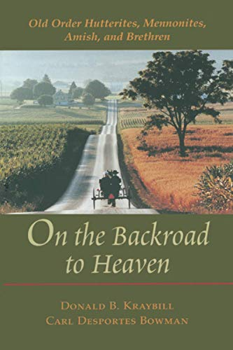 9780801870897: On the Backroad to Heaven: Old Order Hutterites, Mennonites, Amish, and Brethren (Center Books in Anabaptist Studies)