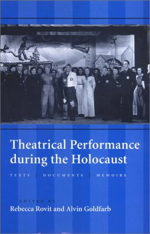 9780801870910: Theatrical Performance During the Holocaust: Texts, Documents, Memoirs