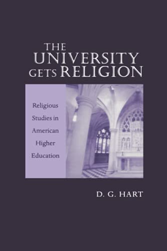 The University Gets Religion: Religious Studies in American Higher Education (080187100X) by D. G. Hart