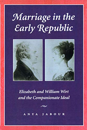 Marriage in the Early Republic: Elizabeth and: Anya Jabour